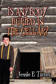 Is Anybody Buried in the Cellar? by Jessie E Turner image