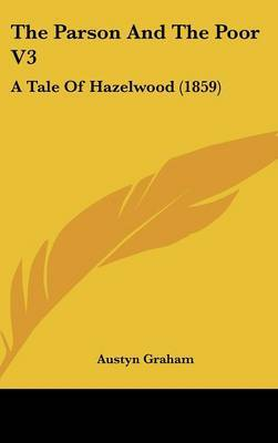 The Parson And The Poor V3: A Tale Of Hazelwood (1859) by Austyn Graham image