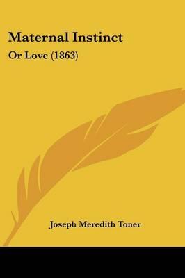 Maternal Instinct: Or Love (1863) by Joseph Meredith Toner image