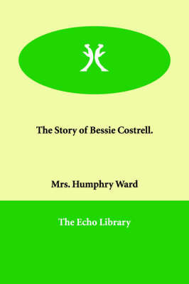 The Story of Bessie Costrell. by Mrs.Humphry Ward