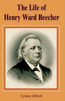 The Life of Henry Ward Beecher by Lyman .Abbott