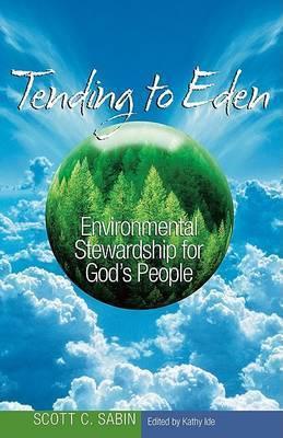 Tending to Eden by Scott C Sabin