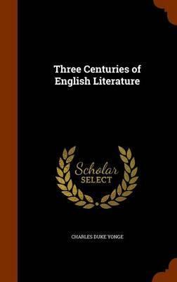 Three Centuries of English Literature by Charles Duke Yonge image