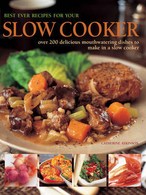 Best Ever Recipes for Your Slow Cooker by Catherine Atkinson image