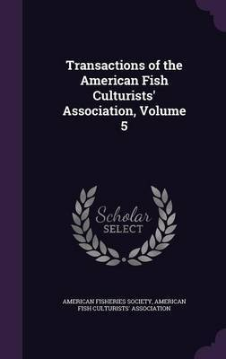 Transactions of the American Fish Culturists' Association, Volume 5