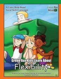 Green Box Kids Learn about Flexibility by Carl Dzyak
