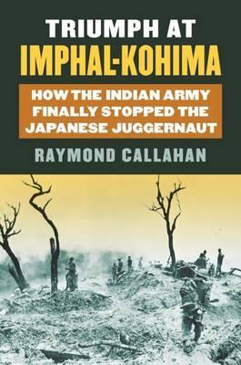 Triumph at Imphal-Kohima by Raymond Callahan