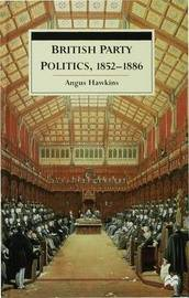 British Party Politics, 1852-1886 by Angus Hawkins image