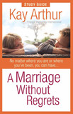 A Marriage Without Regrets Study Guide by Kay Arthur