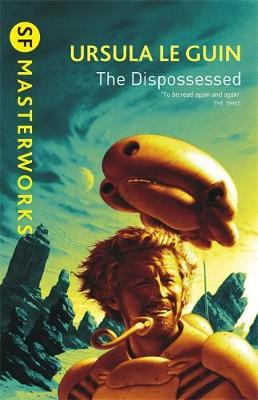The Dispossessed (S.F. Masterworks) by Ursula K. Le Guin