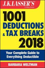 J.K. Lasser's 1001 Deductions and Tax Breaks 2018 by Barbara Weltman