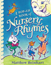 A Pop-Up Book of Nursery Rhymes by Matthew Reinhart