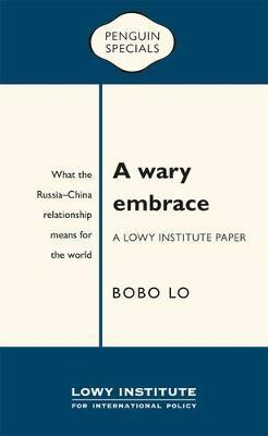 A Wary Embrace: A Lowy Institute Paper: Penguin Special by Bobo Lo