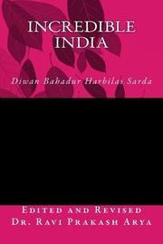 Incredible India by Diwan Bahadur Harbilas Sarda