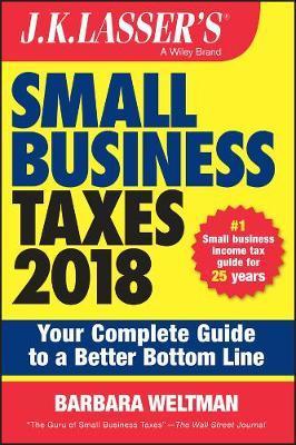 J.K. Lasser's Small Business Taxes 2018 by Barbara Weltman