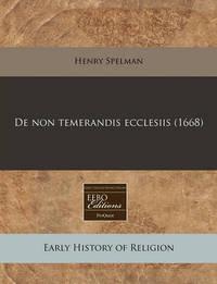 de Non Temerandis Ecclesiis (1668) by Henry Spelman