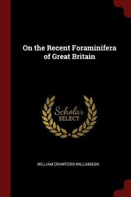On the Recent Foraminifera of Great Britain by William Crawford Williamson