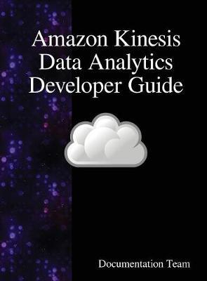 Amazon Kinesis Data Analytics Developer Guide by Documentation Team
