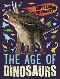 Dinosaur Infosaurus: The Age of Dinosaurs by Katie Woolley