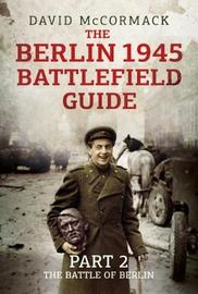 The Berlin 1945 Battlefield Guide by David McCormack