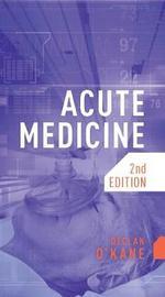 Acute Medicine, second edition by Declan O'Kane