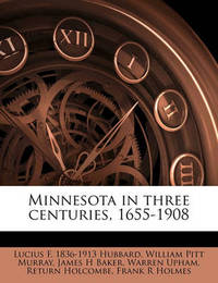 Minnesota in Three Centuries, 1655-1908 Volume 2 by Lucius F 1836 Hubbard