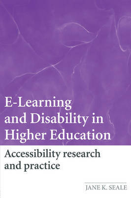 E-learning and Disability in Higher Education by Jane Seale