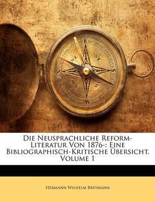 Die Neusprachliche Reform-Literatur Von 1876-: Eine Bibliographisch-Kritische Bersicht, Volume 1 by Hermann Wilhelm Breymann