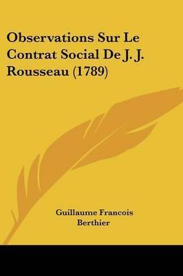 Observations Sur Le Contrat Social De J. J. Rousseau (1789) by Guillaume Francois Berthier