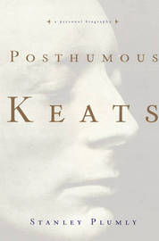 Posthumous Keats: A Personal Biography by Stanley Plumly image