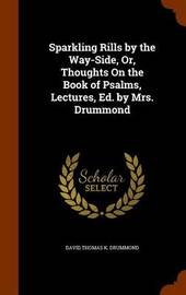 Sparkling Rills by the Way-Side, Or, Thoughts on the Book of Psalms, Lectures, Ed. by Mrs. Drummond by David Thomas K Drummond image