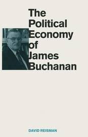 The Political Economy of James Buchanan by David Reisman