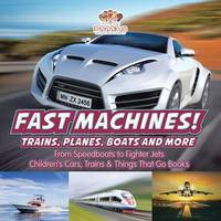 Fast Machines! Trains, Planes, Boats and More by Pfiffikus