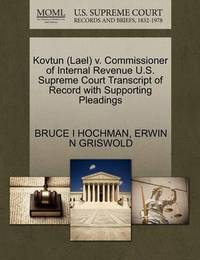 Kovtun (Lael) V. Commissioner of Internal Revenue U.S. Supreme Court Transcript of Record with Supporting Pleadings by Bruce I Hochman