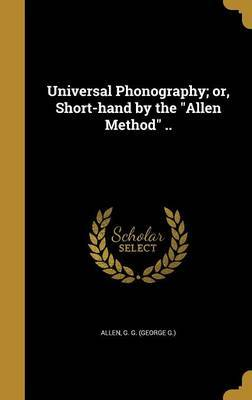 Universal Phonography; Or, Short-Hand by the Allen Method ..