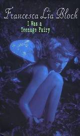 I Was a Teenage Fairy by Francesca Lia Block image