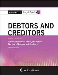 Casenote Legal Briefs for Debtors and Creditors, Keyed to Warren, Westbrook, Porter, and Pottow by Casenote Legal Briefs