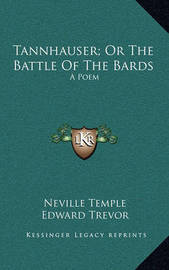 Tannhauser; Or the Battle of the Bards: A Poem by Edward Trevor