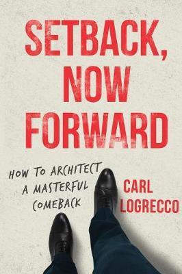 Setback, Now Forward by Carl Logrecco