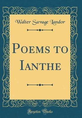 Poems to Ianthe (Classic Reprint) by Walter Savage Landor