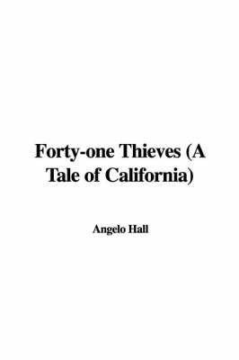 Forty-One Thieves (a Tale of California) by Angelo Hall image