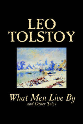 What Men Live by and Other Tales by Leo Tolstoy image