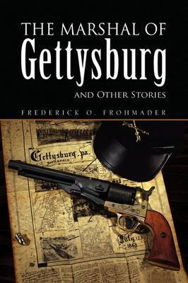 The Marshal of Gettysburg and Other Stories by Frederick O. Frohmader image