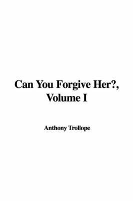 Can You Forgive Her?, Volume I by Anthony Trollope, Ed