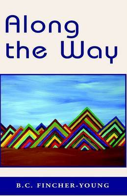 Along the Way by B.C. Fincher-Young