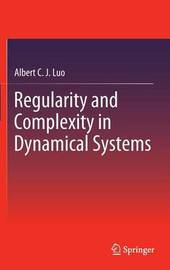 Regularity and Complexity in Dynamical Systems by Albert C.J. Luo