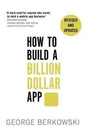 How to Build a Billion Dollar App by George Berkowski