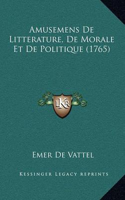 Amusemens de Litterature, de Morale Et de Politique (1765) by Emer De Vattel image