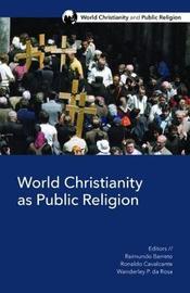 World Christianity as Public Religion by Raimundo Barreto