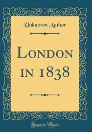 London in 1838 (Classic Reprint) by Unknown Author image